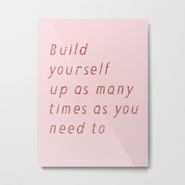 Build Yourself Up Metal Print