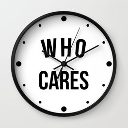 Who Cares Funny Quote Wall Clock