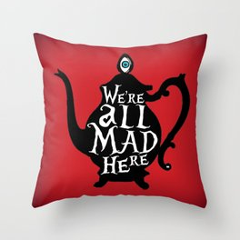 """""""We're all MAD here"""" - Alice in Wonderland - Teapot - 'Off With His Head Red' Throw Pillow"""