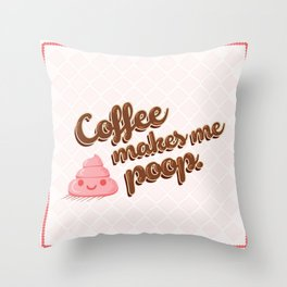 Coffee makes me poop. Throw Pillow