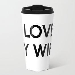 I Love My Wife Travel Mug