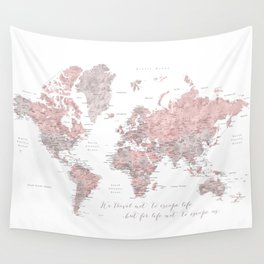 We travel not to escape life, dusty pink and grey watercolor world map Wall Tapestry