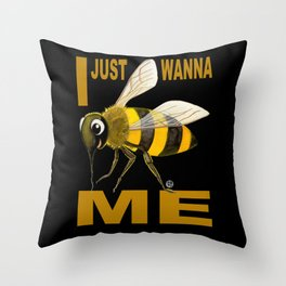 I JUST WANNA BE(E) ME Throw Pillow