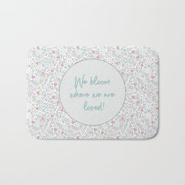 We Bloom Where We Are Loved Bath Mat