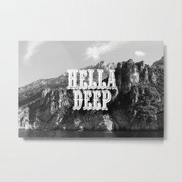 Hella Deep Metal Print