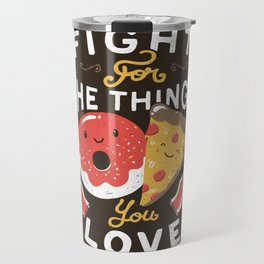 Fight For The Things You Love Pizza Donuts Travel Mug