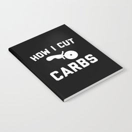 Cut Carbs Funny Quote Notebook