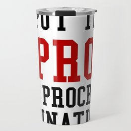 I PUT THE PRO IN PROCRASTINATION (Crimson & Black) Travel Mug
