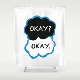 Okay? Okay. (The Fault in Our Stars) Shower Curtain