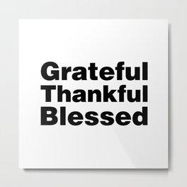 Grateful Thankful Blessed Metal Print