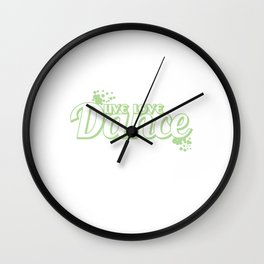 """""""Live Love Dance"""" tee design perfect for your graceful life! Excellent gift too for everyone! Wall Clock"""