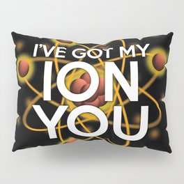 I'VE GOT MY ION YOU Pillow Sham