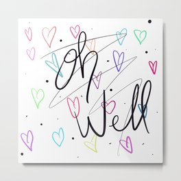 Oh well hearts Metal Print