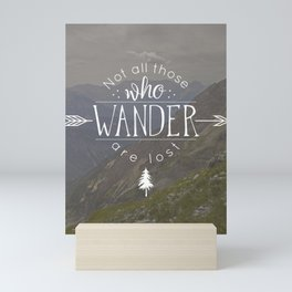 Not All Those Who Wander Are Lost Mini Art Print
