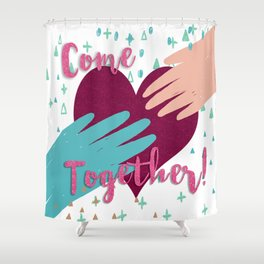 Come Together Now Shower Curtain