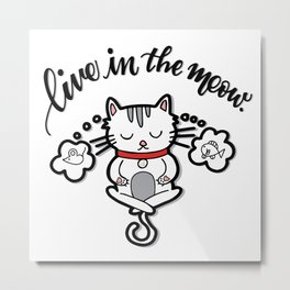 Live in the Meow - Cat Yoga Pun Metal Print