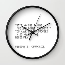 """It's no use saying, ""We are doing our best."" You have got to succeed in doing what is necessary."" Wall Clock"