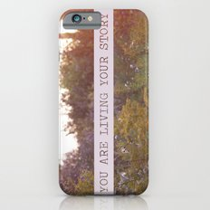 you are living your story iPhone 6s Slim Case
