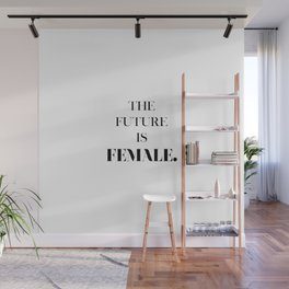 the future IS female. Wall Mural