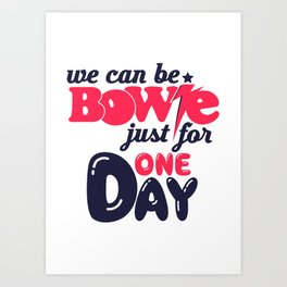 We Can Be Bowie... Art Print