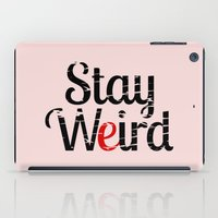 weird iPad Cases featuring Stay weird by mailboxdisco