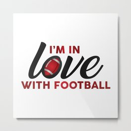 I'm in LOVE with FOOTBALL Metal Print