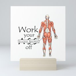 Work your Gluteus Maximus off Mini Art Print