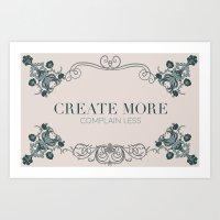 Create More. Complain Less. Art Print