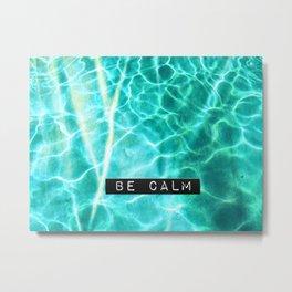 Be Calm Metal Print