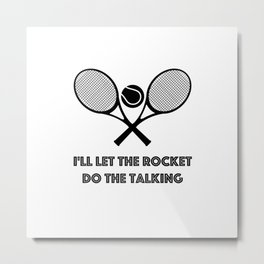 I'll let the rocket do the talking Metal Print