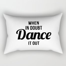 When in doubt dance it out Rectangular Pillow