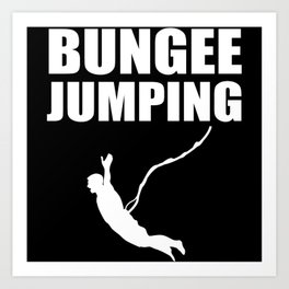 Bungee Jumping Bungy Jumping Bungee Gift Art Print