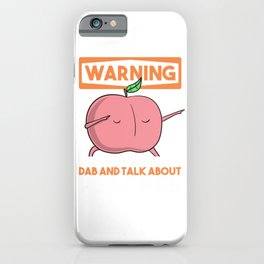 Funny Peach Emoticon, Warning May Spontaneously Dab And Talk About Peaches iPhone Case