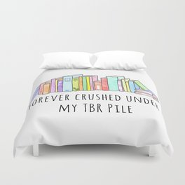 Forever crushed under my TBR Pile Duvet Cover