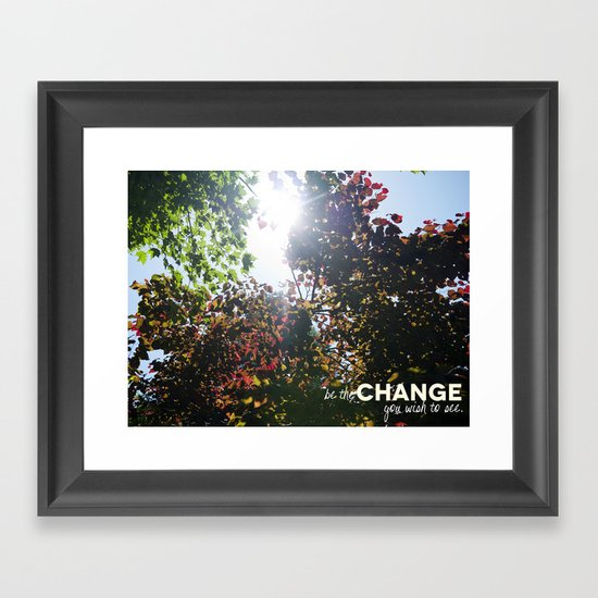 Be The Change You Wish To See Framed Art Print