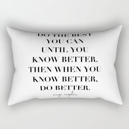 Do the Best You Can Until You Know Better. Then When You Know Better, Do Better. -Maya Angelou Rectangular Pillow