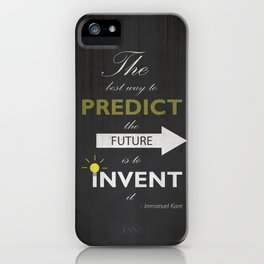 The Best Way To Predict The Future Is To Invent It - Immanuel Kant iPhone Case