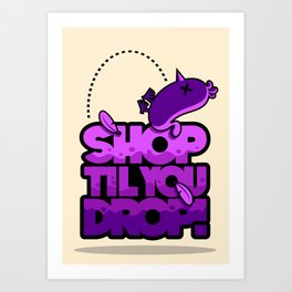 SHOP TIL YOU DROP! Art Print