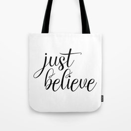 Just Believe, Wall Art, Quote Decor, Inspirational Quote, Motivational Quote, Inspiring, Bible Verse Tote Bag