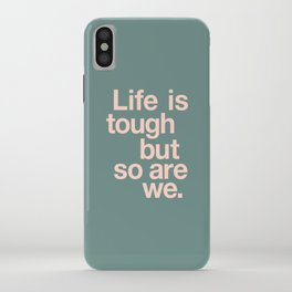Life is Tough But So Are We iPhone Case