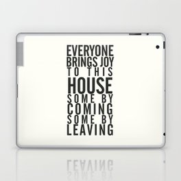 Everyone brings joy to this house, dark humour quote, home, love, guests, family, leaving, coming Laptop & iPad Skin