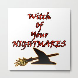 Witch Of Your Nightmares Metal Print