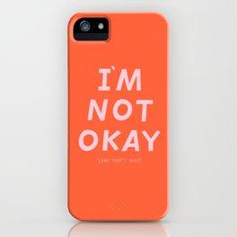 I'm Not Okay iPhone Case