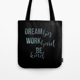 Motivational Dream Big Work Hard Be Kind Tote Bag