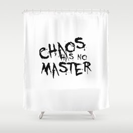 Chaos Has No Master Black Graffiti Text Shower Curtain