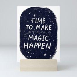 Add magic time to make magic happen Mini Art Print