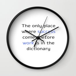 The only place where success comes before work is in the dictionary Wall Clock