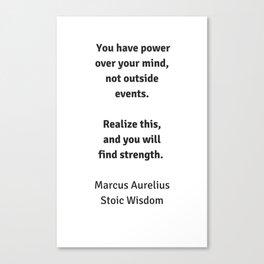 Stoic Wisdom - Philosophy Quotes - Marcus Aurelius - You have power over your mind Canvas Print