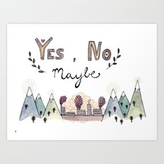 Yes, No, Maybe Art Print