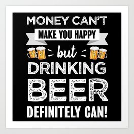 Drinking beer makes happy Alcohol Gift Art Print